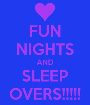 Fun-nights-and-sleep-overs